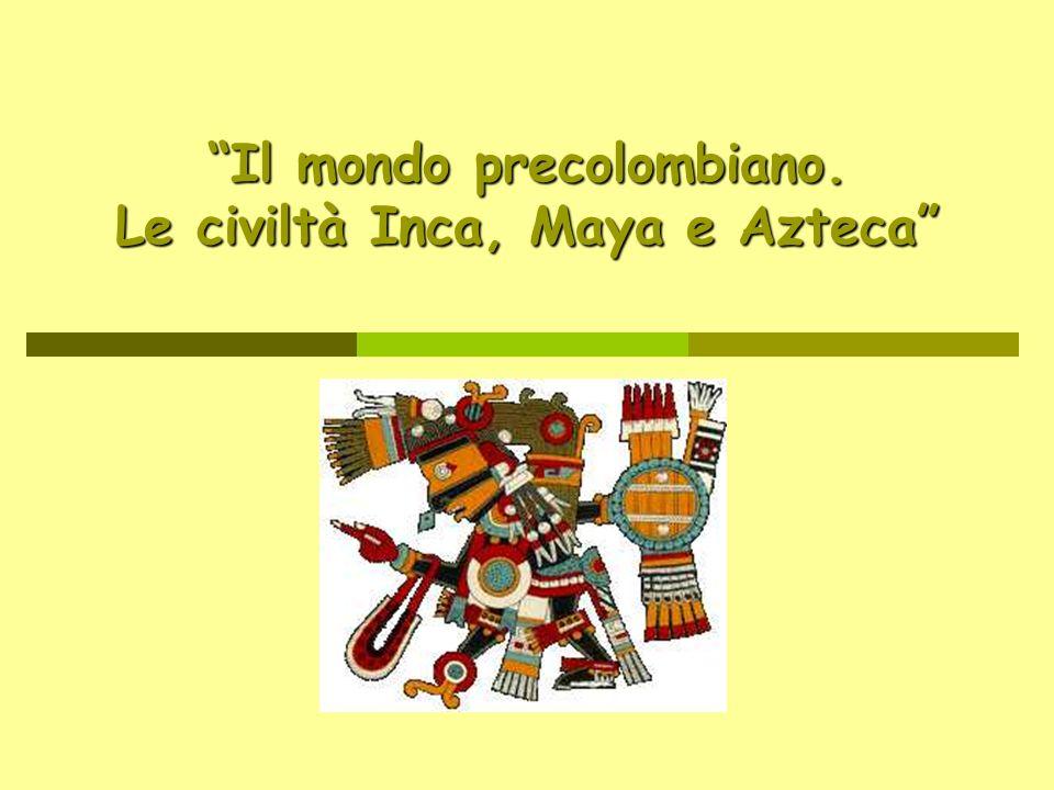 Dove si svilupparono le grandi civiltà dellAmerica precolombiana.