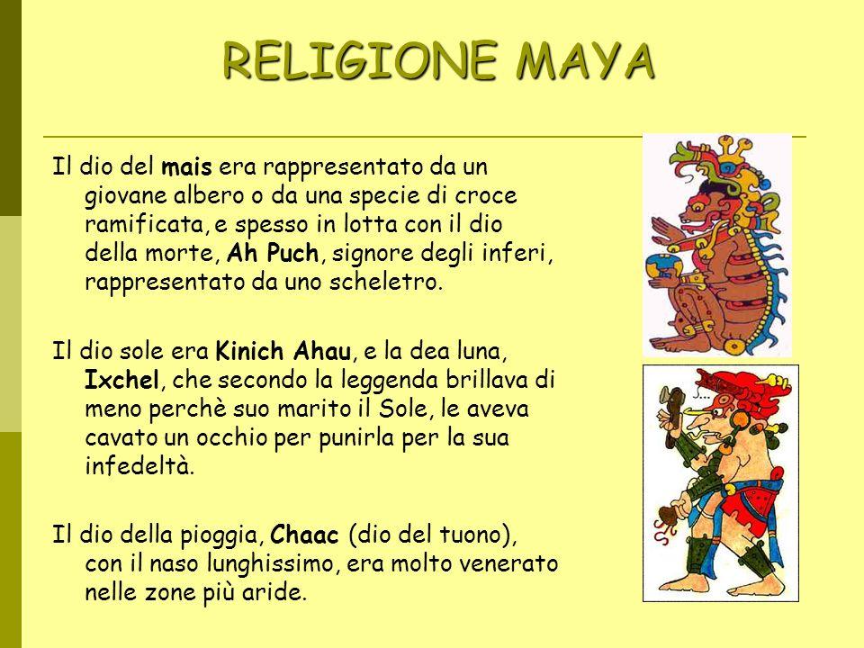 RELIGIONE MAYA RELIGIONE MAYA Il dio del mais era rappresentato da un giovane albero o da una specie di croce ramificata, e spesso in lotta con il dio