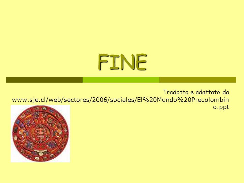FINE Tradotto e adattato da www.sje.cl/web/sectores/2006/sociales/El%20Mundo%20Precolombin o.ppt
