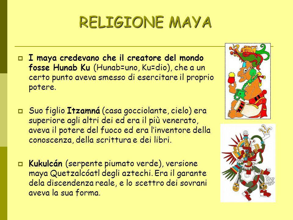RELIGIONE MAYA RELIGIONE MAYA Il dio del mais era rappresentato da un giovane albero o da una specie di croce ramificata, e spesso in lotta con il dio della morte, Ah Puch, signore degli inferi, rappresentato da uno scheletro.