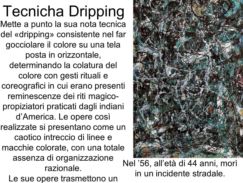 Tecnicha Dripping Mette a punto la sua nota tecnica del «dripping» consistente nel far gocciolare il colore su una tela posta in orizzontale, determin