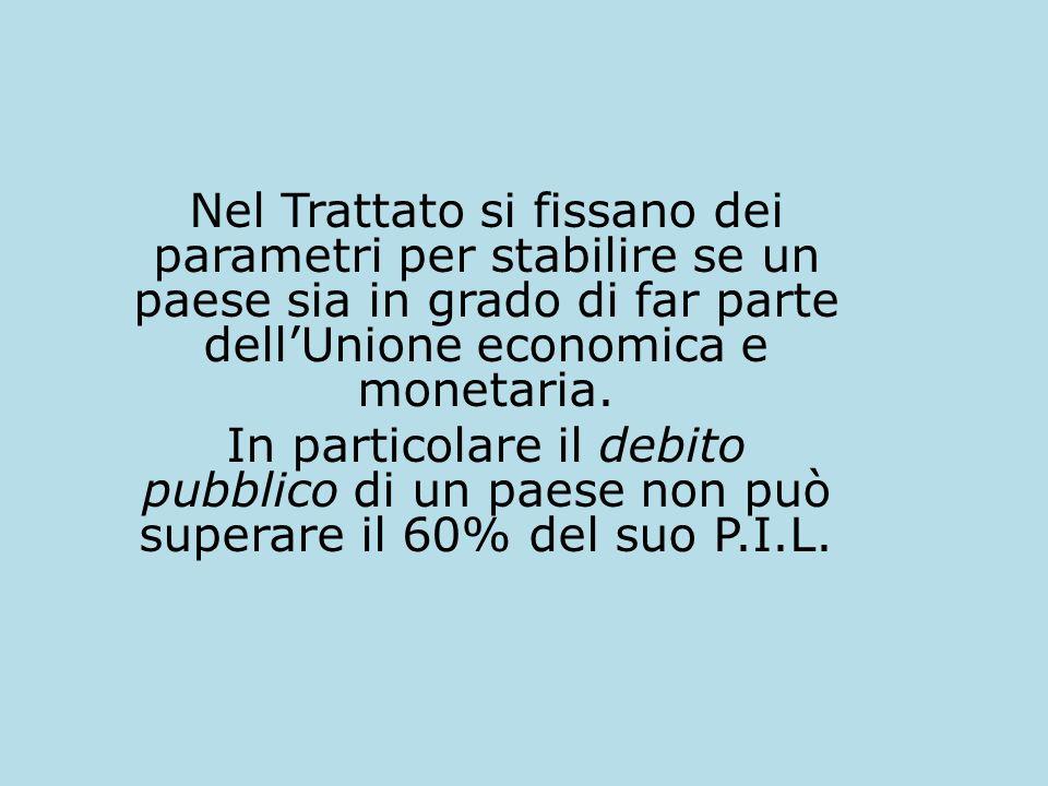 Nel Trattato si fissano dei parametri per stabilire se un paese sia in grado di far parte dellUnione economica e monetaria.