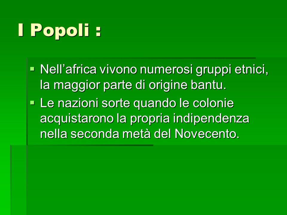 I Popoli : Nellafrica vivono numerosi gruppi etnici, la maggior parte di origine bantu. Nellafrica vivono numerosi gruppi etnici, la maggior parte di