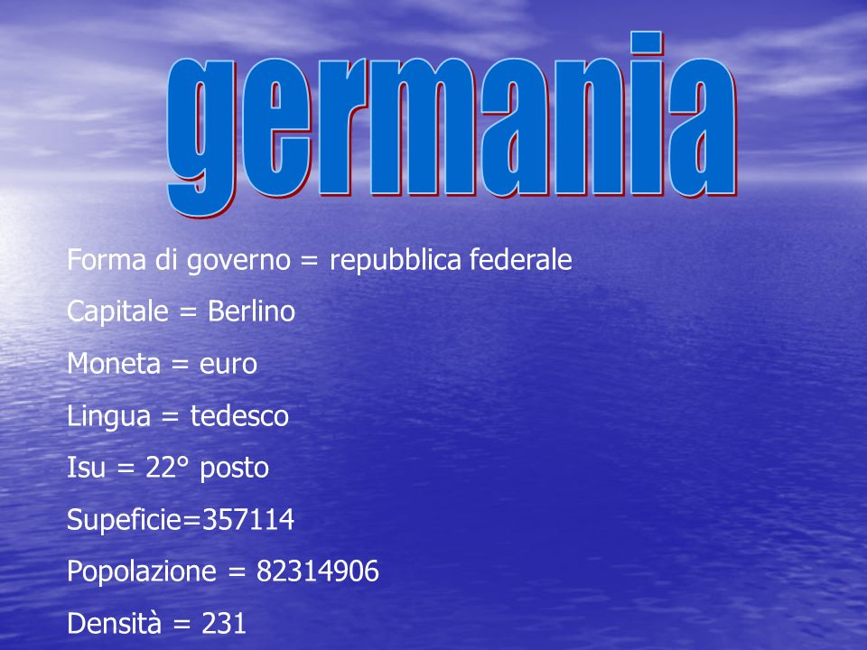 Forma di governo = repubblica federale Capitale = Berlino Moneta = euro Lingua = tedesco Isu = 22° posto Supeficie=357114 Popolazione = 82314906 Densi
