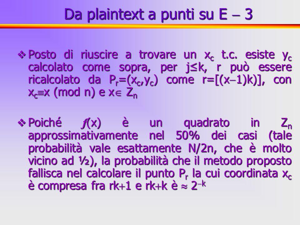 33 Posto di riuscire a trovare un x c t.c. esiste y c calcolato come sopra, per jk, r può essere ricalcolato da P r =(x c,y c ) come r=[(x 1)k)], con