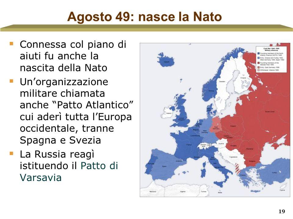 19 Agosto 49: nasce la Nato Connessa col piano di aiuti fu anche la nascita della Nato Unorganizzazione militare chiamata anche Patto Atlantico cui ad