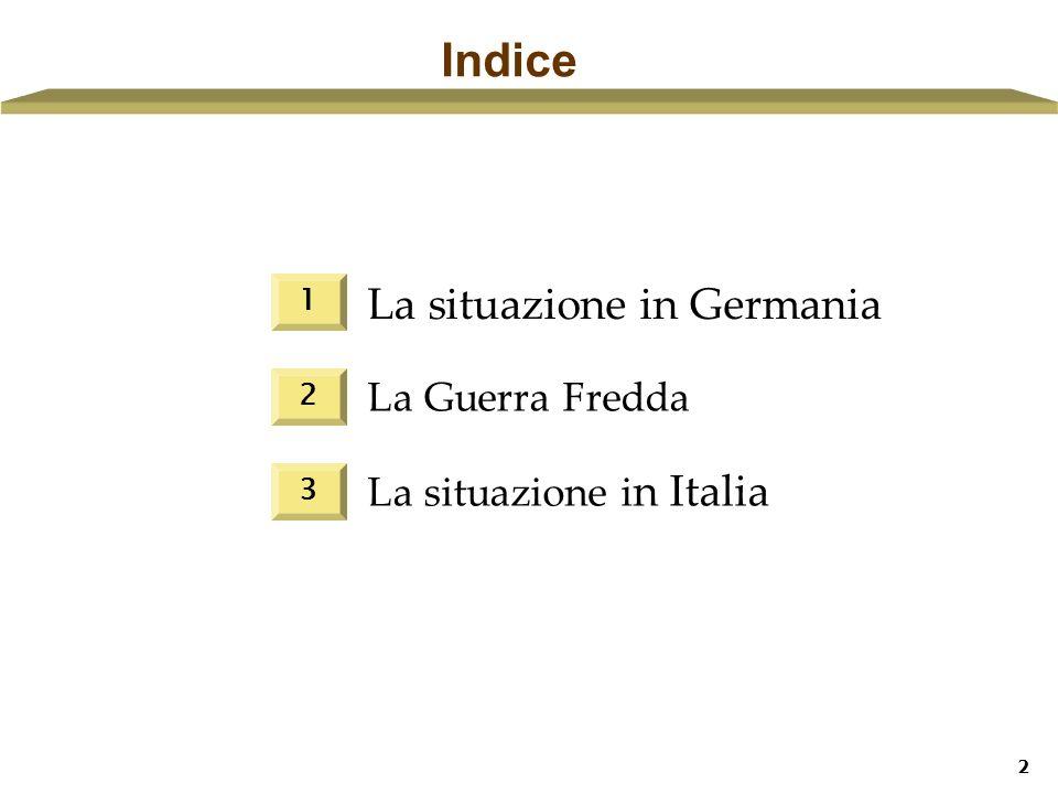 2 La situazione in Germania Indice La Guerra Fredda La situazione i n Italia 1 2 3
