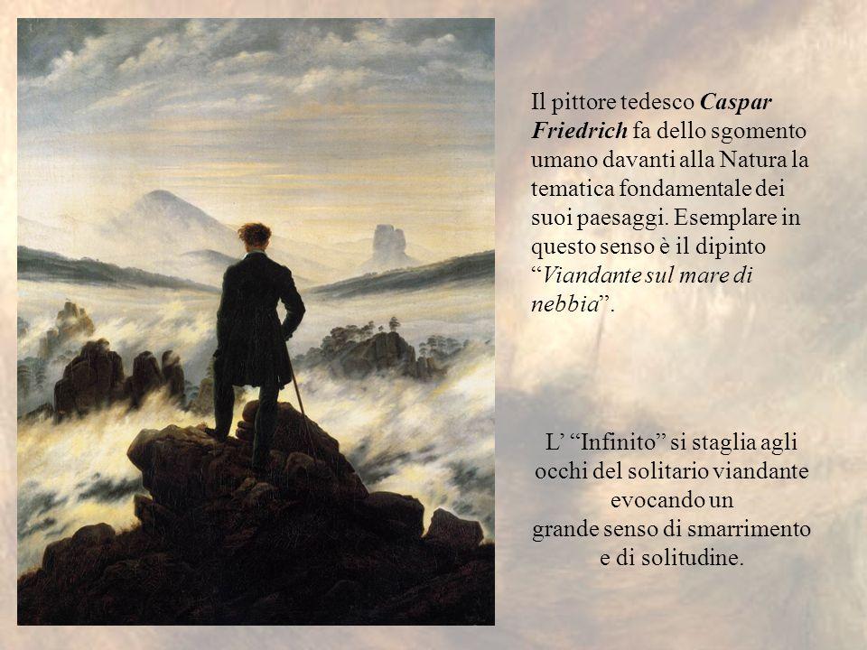Il pittore tedesco Caspar Friedrich fa dello sgomento umano davanti alla Natura la tematica fondamentale dei suoi paesaggi. Esemplare in questo senso