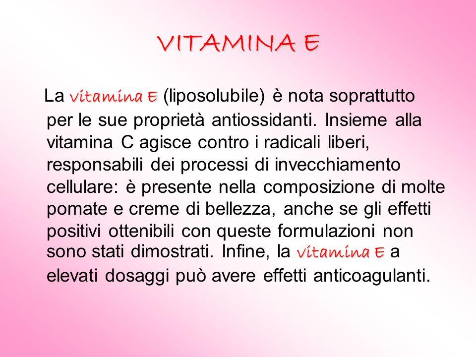 VITAMINA E vitamina E vitamina E La vitamina E (liposolubile) è nota soprattutto per le sue proprietà antiossidanti. Insieme alla vitamina C agisce co