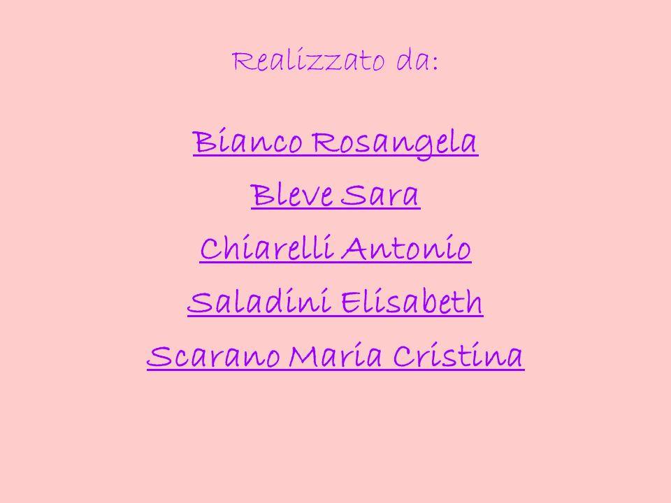 Realizzato da: Bianco Rosangela Bleve Sara Chiarelli Antonio Saladini Elisabeth Scarano Maria Cristina