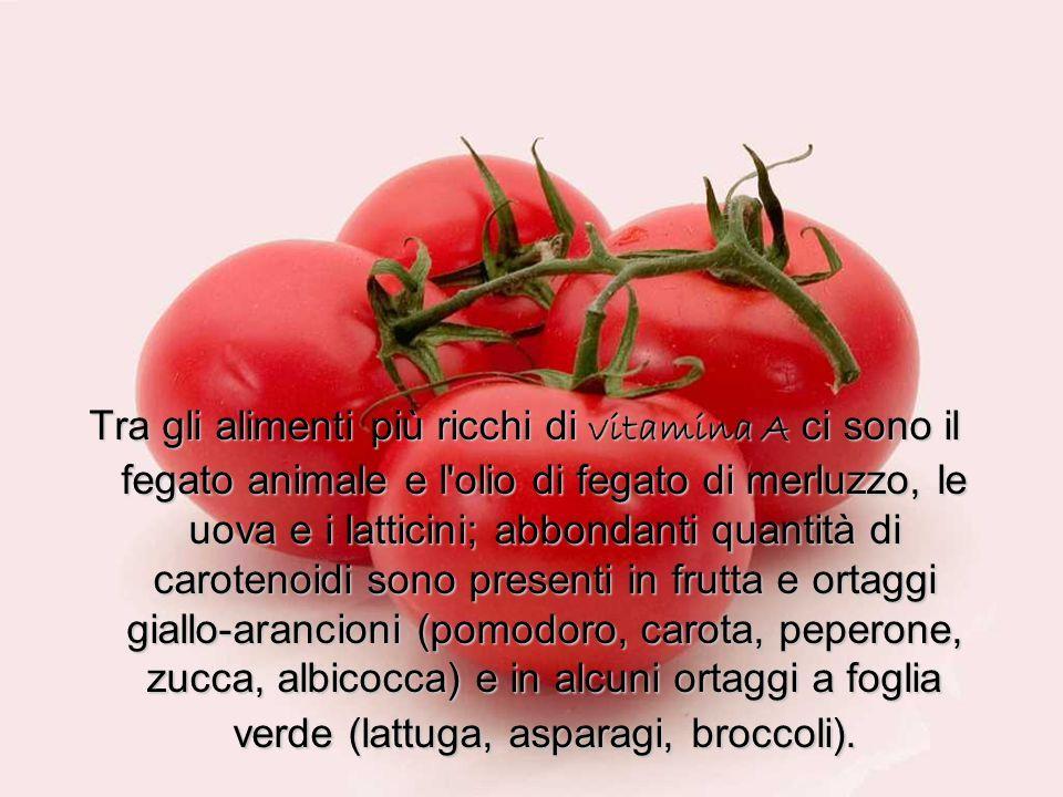 Tra gli alimenti più ricchi di vitamina A ci sono il fegato animale e l'olio di fegato di merluzzo, le uova e i latticini; abbondanti quantità di caro