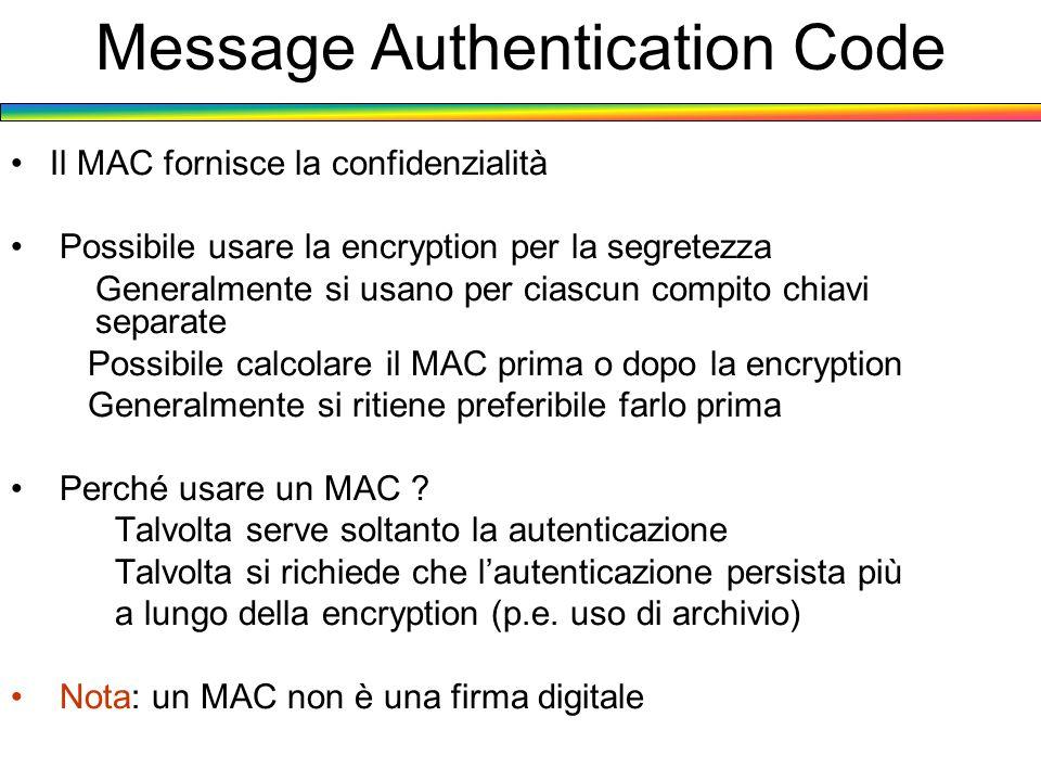 Message Authentication Code Il MAC fornisce la confidenzialità Possibile usare la encryption per la segretezza Generalmente si usano per ciascun compi