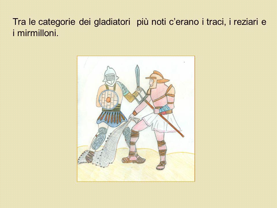 Tra le categorie dei gladiatori più noti cerano i traci, i reziari e i mirmilloni.