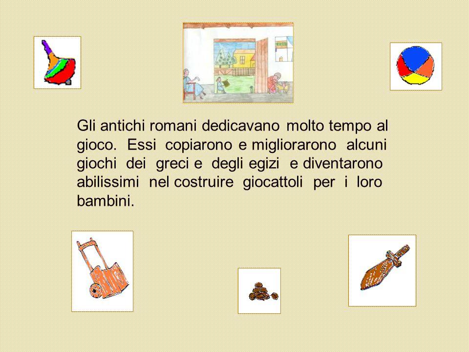 Gli antichi romani dedicavano molto tempo al gioco. Essi copiarono e migliorarono alcuni giochi dei greci e degli egizi e diventarono abilissimi nel c