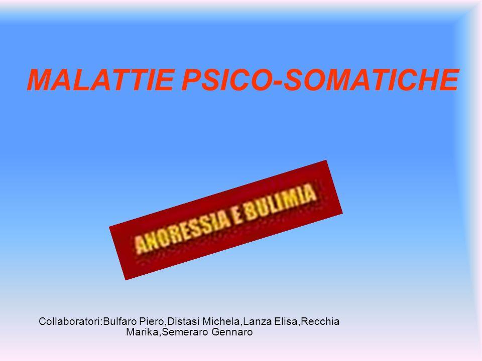 Collaboratori:Bulfaro Piero,Distasi Michela,Lanza Elisa,Recchia Marika,Semeraro Gennaro MALATTIE PSICO-SOMATICHE