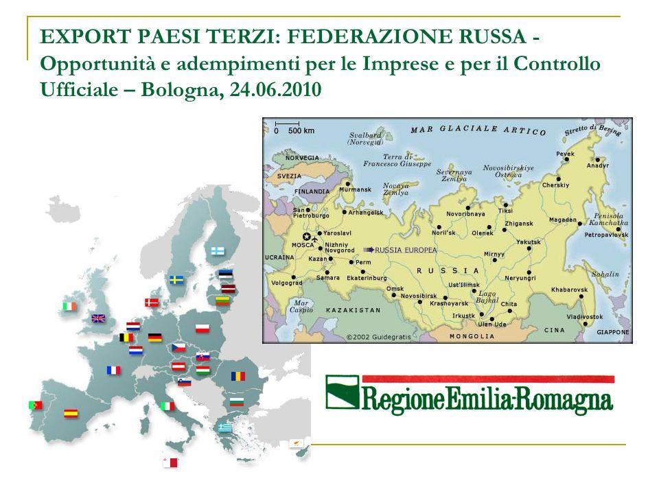EXPORT PAESI TERZI: FEDERAZIONE RUSSA - Opportunità e adempimenti per le Imprese e per il Controllo Ufficiale – Bologna, 24.06.2010