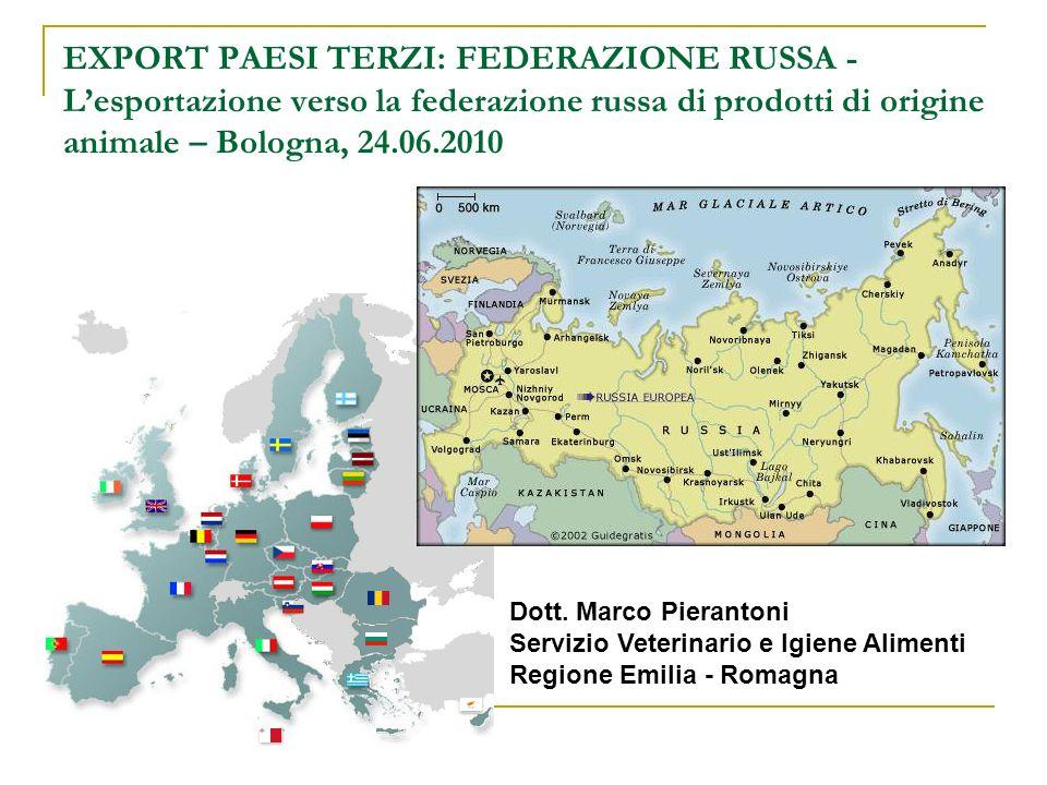 EXPORT PAESI TERZI: FEDERAZIONE RUSSA - Lesportazione verso la federazione russa di prodotti di origine animale – Bologna, 24.06.2010 Dott. Marco Pier