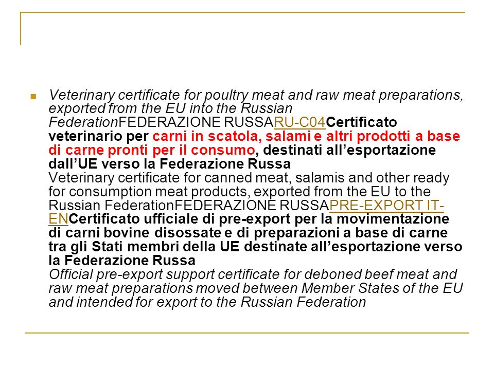 Veterinary certificate for poultry meat and raw meat preparations, exported from the EU into the Russian FederationFEDERAZIONE RUSSARU-C04Certificato