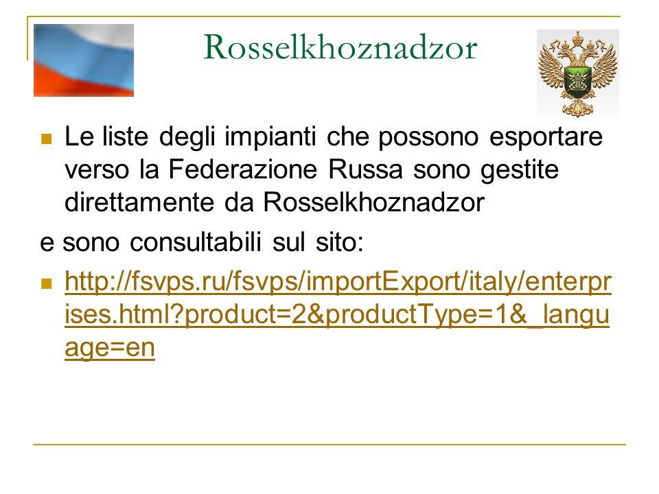 Rosselkhoznadzor Le liste degli impianti che possono esportare verso la Federazione Russa sono gestite direttamente da Rosselkhoznadzor e sono consult