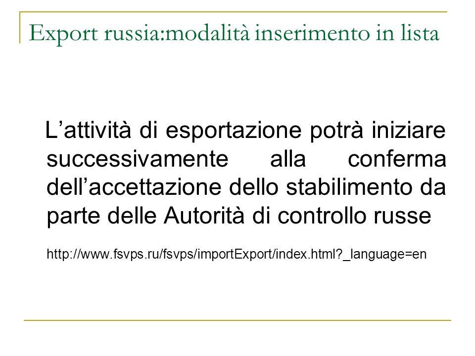 Export russia:modalità inserimento in lista Lattività di esportazione potrà iniziare successivamente alla conferma dellaccettazione dello stabilimento