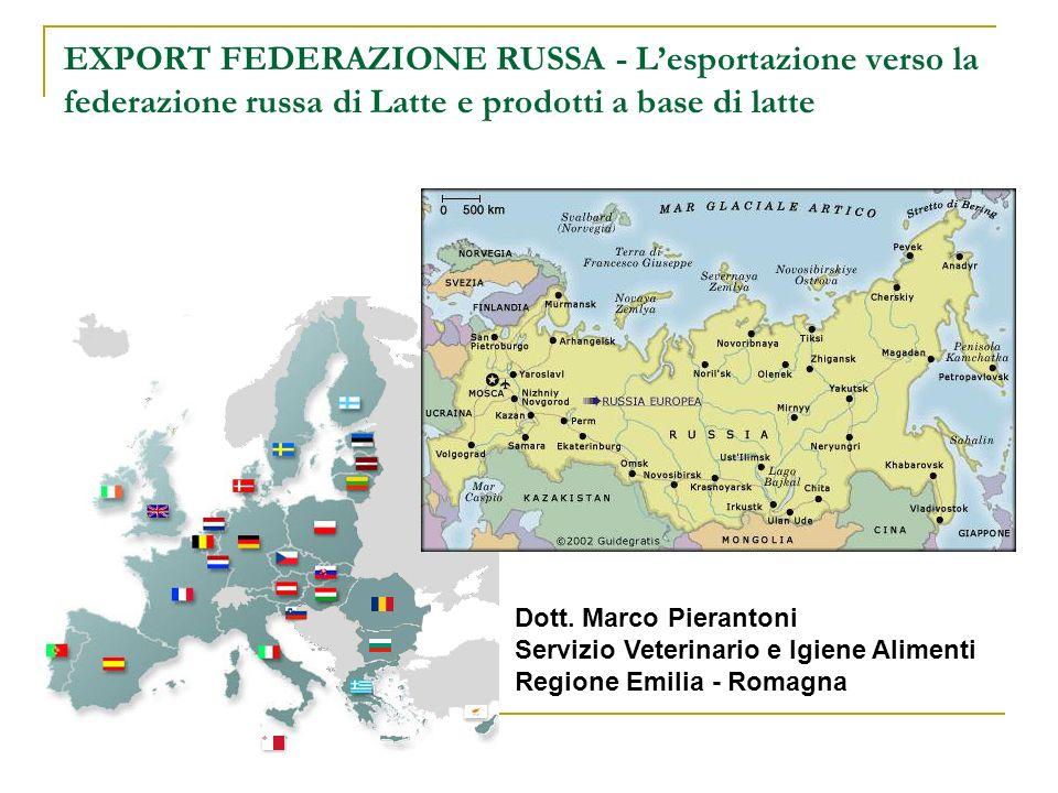 EXPORT FEDERAZIONE RUSSA - Lesportazione verso la federazione russa di Latte e prodotti a base di latte Dott. Marco Pierantoni Servizio Veterinario e