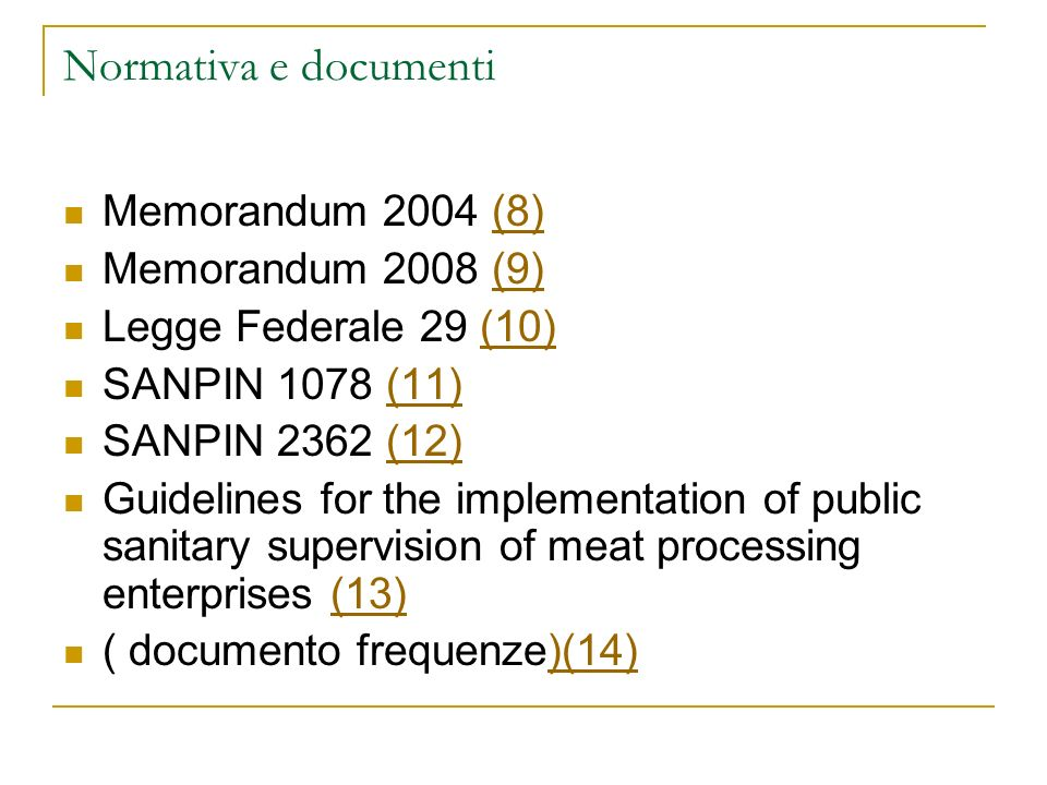 Normativa e documenti Memorandum 2004 (8)(8) Memorandum 2008 (9)(9) Legge Federale 29 (10)(10) SANPIN 1078 (11)(11) SANPIN 2362 (12)(12) Guidelines fo