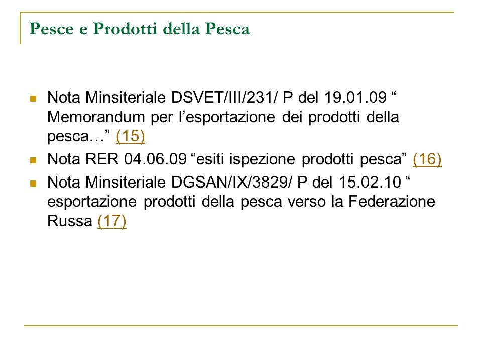Pesce e Prodotti della Pesca Nota Minsiteriale DSVET/III/231/ P del 19.01.09 Memorandum per lesportazione dei prodotti della pesca… (15)(15) Nota RER