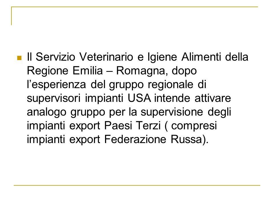 Il Servizio Veterinario e Igiene Alimenti della Regione Emilia – Romagna, dopo lesperienza del gruppo regionale di supervisori impianti USA intende at
