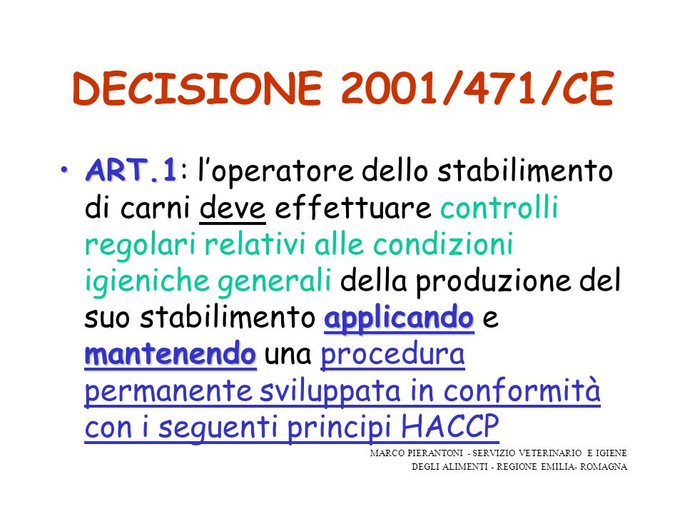 DECISIONE 2001/471/CE ART.1 applicando mantenendoART.1: loperatore dello stabilimento di carni deve effettuare controlli regolari relativi alle condiz