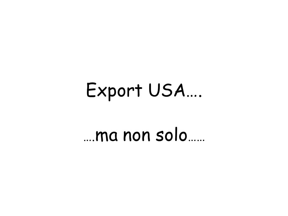 Export USA…. …. ma non solo ……