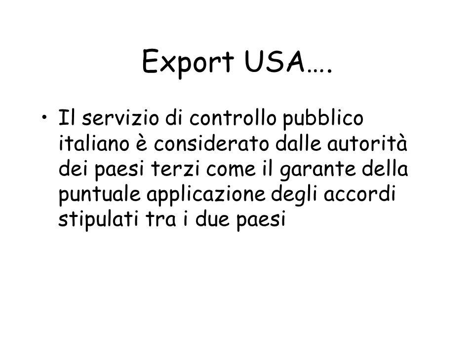 Export USA…. Il servizio di controllo pubblico italiano è considerato dalle autorità dei paesi terzi come il garante della puntuale applicazione degli