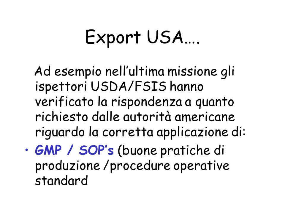 Export USA…. Ad esempio nellultima missione gli ispettori USDA/FSIS hanno verificato la rispondenza a quanto richiesto dalle autorità americane riguar