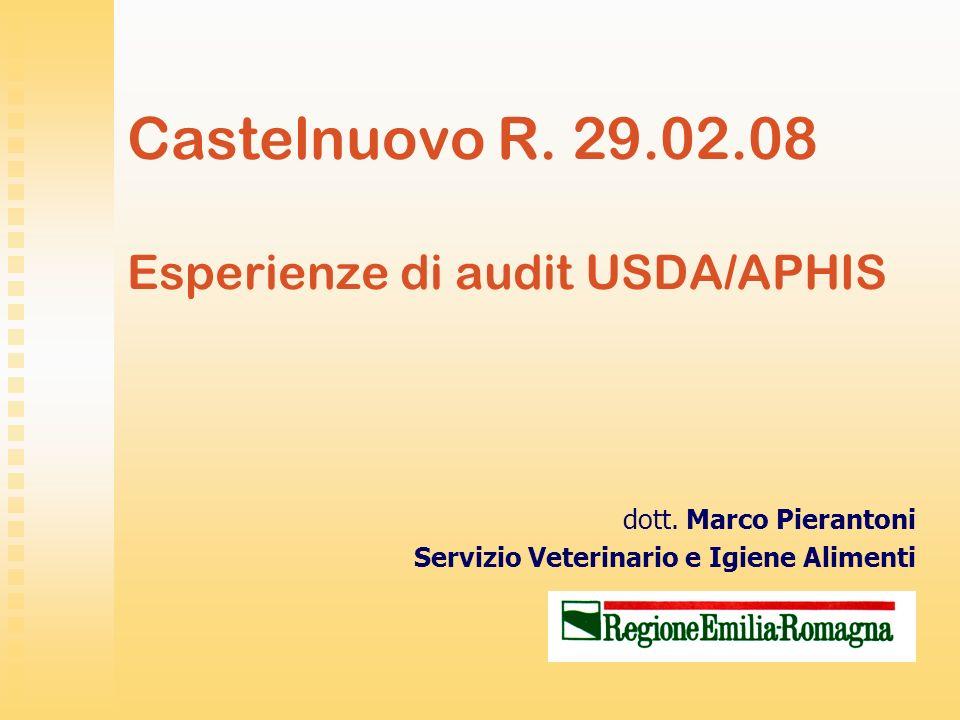 Castelnuovo R. 29.02.08 Esperienze di audit USDA/APHIS dott. Marco Pierantoni Servizio Veterinario e Igiene Alimenti