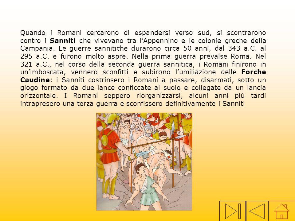 Quando i Romani cercarono di espandersi verso sud, si scontrarono contro i Sanniti che vivevano tra lAppennino e le colonie greche della Campania.