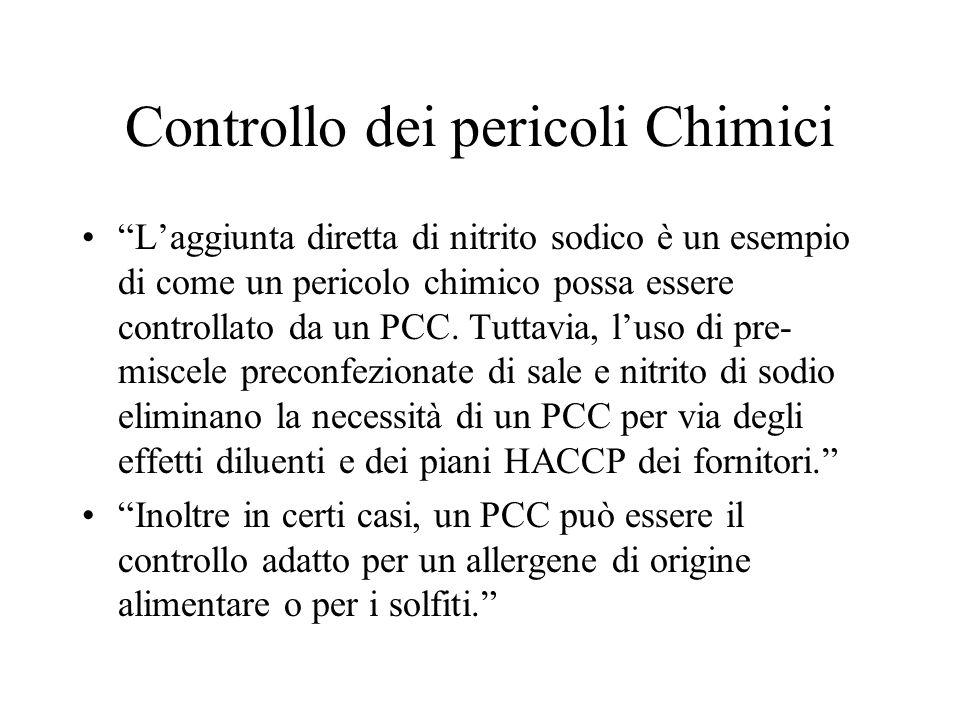 Controllo dei pericoli chimici Nella maggior parte dei casi a causa della bassa probabilità che il pericolo sussista e/o alla natura del pericolo stesso molti potenziali pericoli chimici sono controllati al meglio dai programmi prerequisiti.