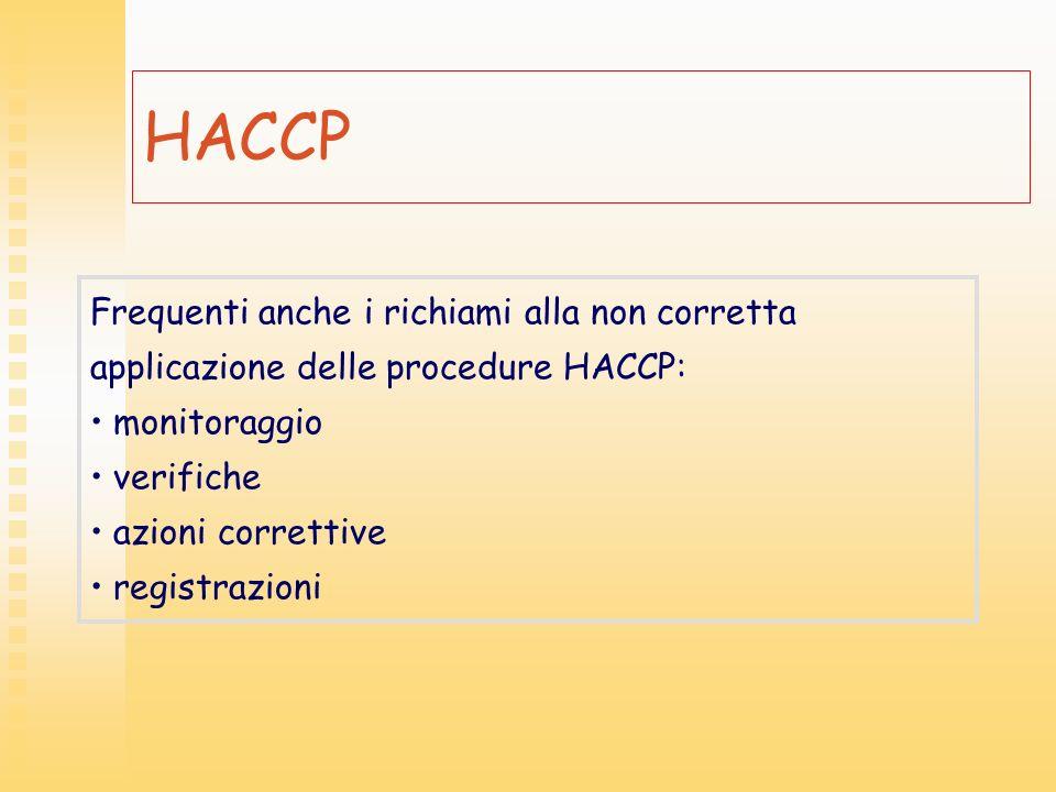 HACCP Frequenti anche i richiami alla non corretta applicazione delle procedure HACCP: monitoraggio verifiche azioni correttive registrazioni