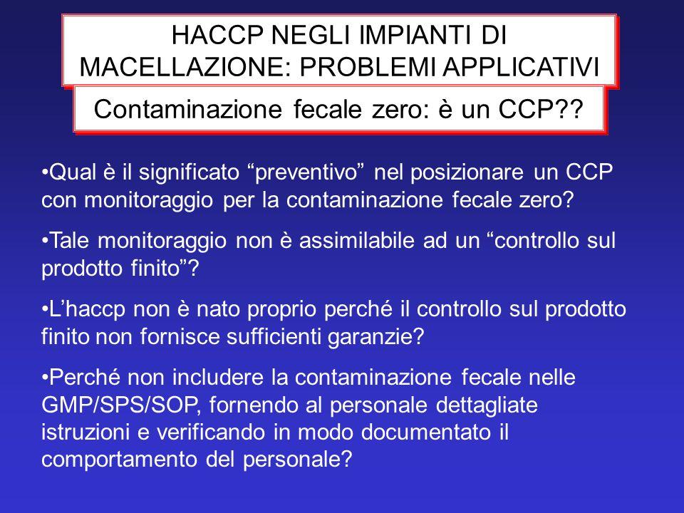 HACCP NEGLI IMPIANTI DI MACELLAZIONE: PROBLEMI APPLICATIVI Contaminazione fecale zero: è un CCP?? Qual è il significato preventivo nel posizionare un