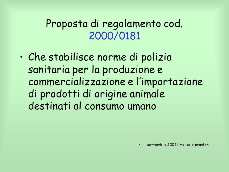 Proposta di regolamento cod. 2000/0181 Che stabilisce norme di polizia sanitaria per la produzione e commercializzazione e limportazione di prodotti d
