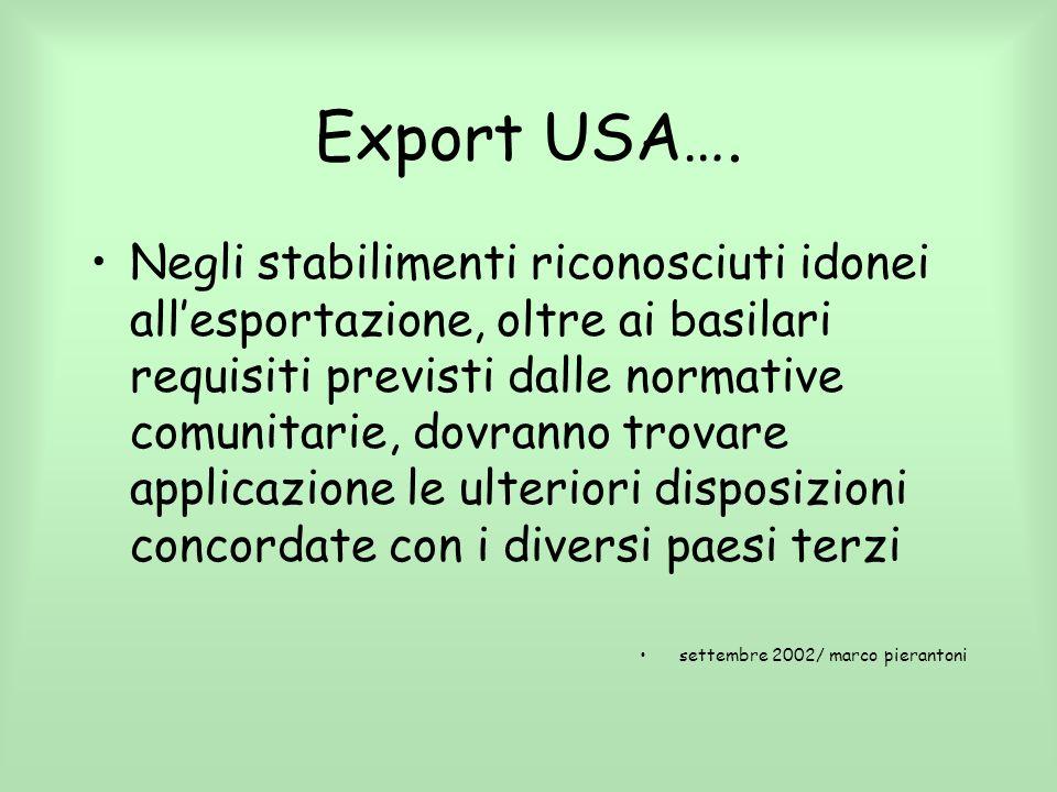 Export USA…. Negli stabilimenti riconosciuti idonei allesportazione, oltre ai basilari requisiti previsti dalle normative comunitarie, dovranno trovar