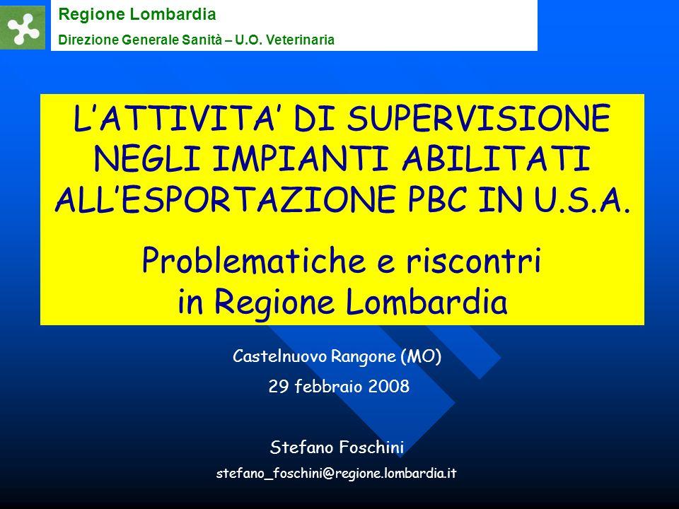 Regione Lombardia Direzione Generale Sanità – U.O. Veterinaria LATTIVITA DI SUPERVISIONE NEGLI IMPIANTI ABILITATI ALLESPORTAZIONE PBC IN U.S.A. Proble
