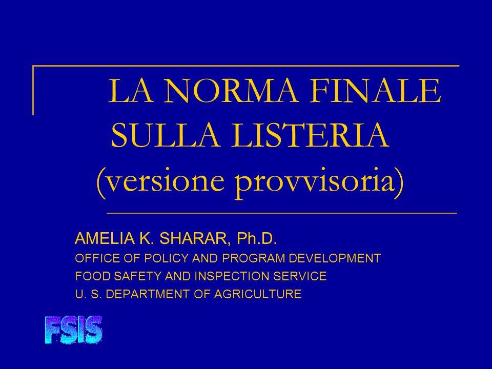 LA NORMA FINALE SULLA LISTERIA (versione provvisoria) AMELIA K. SHARAR, Ph.D. OFFICE OF POLICY AND PROGRAM DEVELOPMENT FOOD SAFETY AND INSPECTION SERV