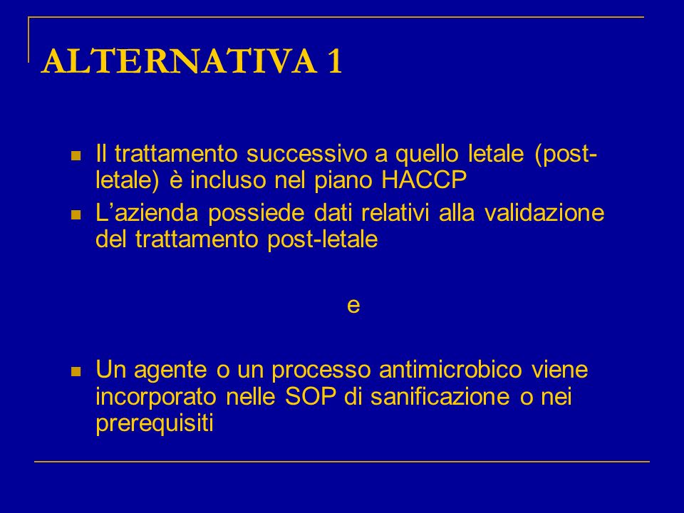 ALTERNATIVA 1 Il trattamento successivo a quello letale (post- letale) è incluso nel piano HACCP Lazienda possiede dati relativi alla validazione del