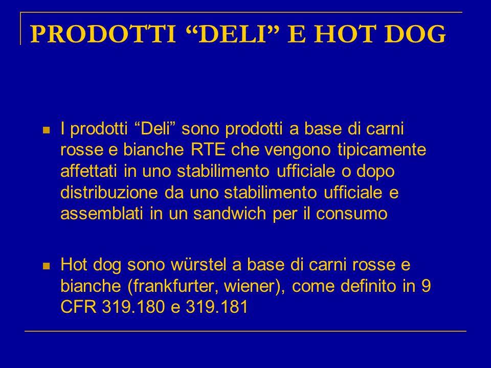 PRODOTTI DELI E HOT DOG I prodotti Deli sono prodotti a base di carni rosse e bianche RTE che vengono tipicamente affettati in uno stabilimento uffici