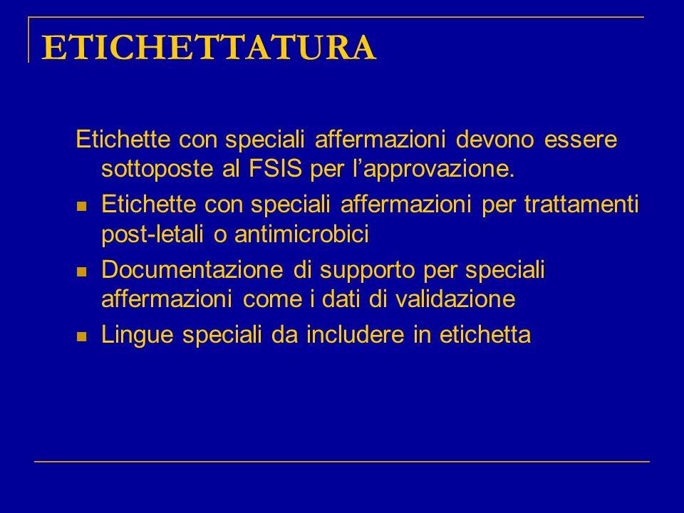 ETICHETTATURA Etichette con speciali affermazioni devono essere sottoposte al FSIS per lapprovazione. Etichette con speciali affermazioni per trattame