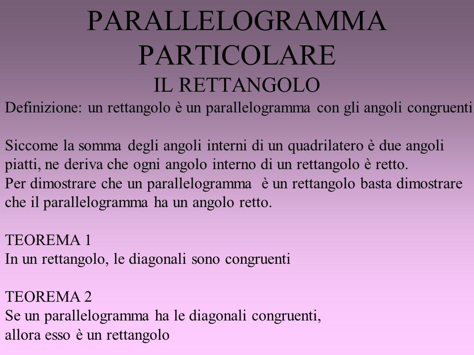 PARALLELOGRAMMA PARTICOLARE IL RETTANGOLO Definizione: un rettangolo è un parallelogramma con gli angoli congruenti Siccome la somma degli angoli inte