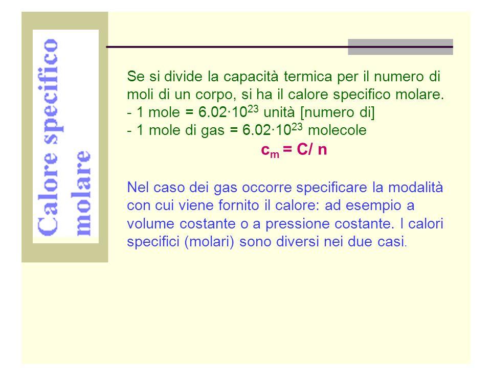 Se si divide la capacità termica per il numero di moli di un corpo, si ha il calore specifico molare. - 1 mole = 6.02·10 23 unità [numero di] - 1 mole