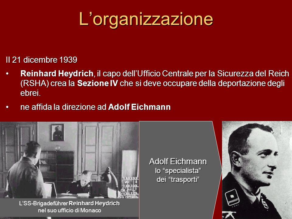 Il 21 dicembre 1939 Reinhard Heydrich, il capo dellUfficio Centrale per la Sicurezza del Reich (RSHA) crea la Sezione IV che si deve occupare della de