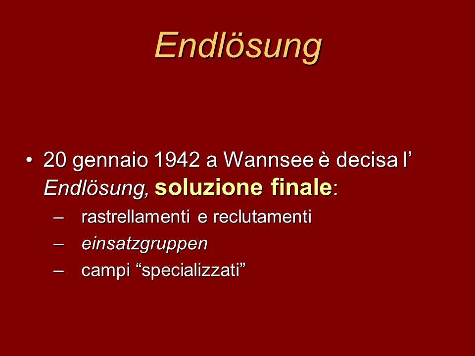 Endlösung 20 gennaio 1942 a Wannsee è decisa l Endlösung, soluzione finale :20 gennaio 1942 a Wannsee è decisa l Endlösung, soluzione finale : –rastre