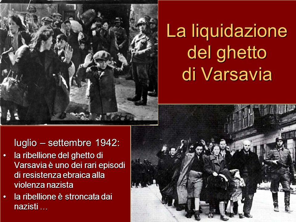 La liquidazione del ghetto di Varsavia luglio – settembre 1942: la ribellione del ghetto di Varsavia è uno dei rari episodi di resistenza ebraica alla