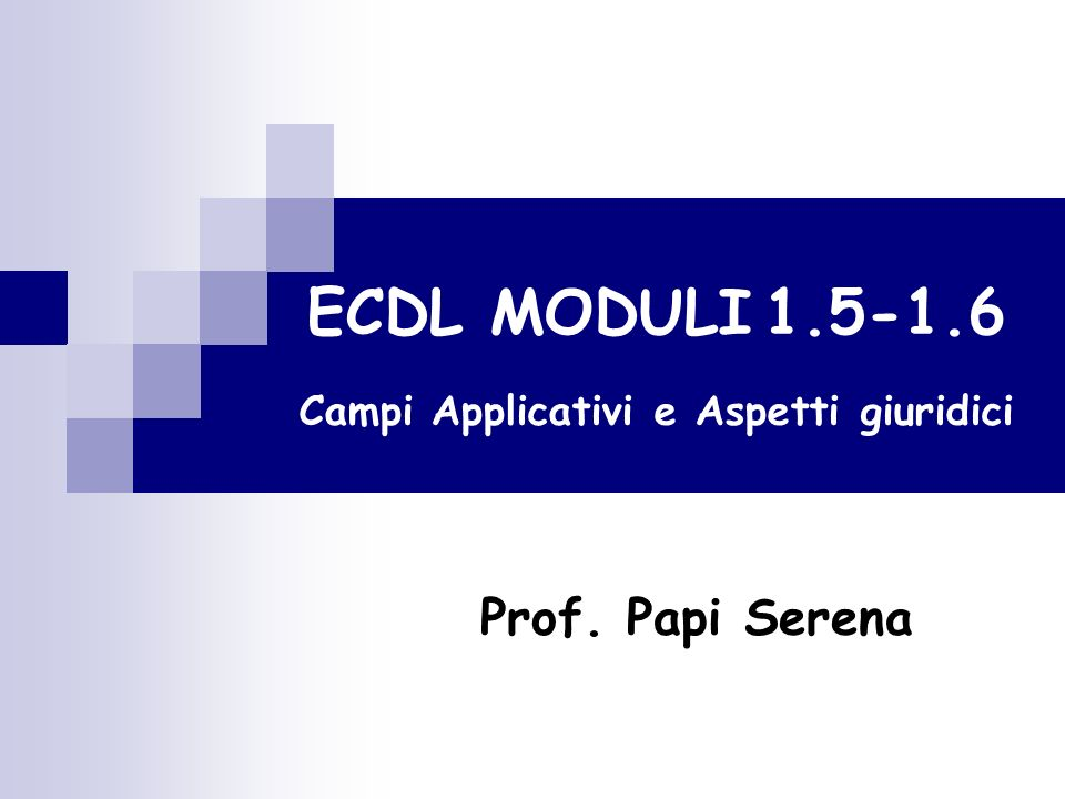 ECDL MODULI 1.5-1.6 Campi Applicativi e Aspetti giuridici Prof. Papi Serena